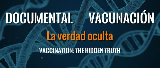 [Documental] Vacunas: La verdad oculta. Vaccination: The Hidden Truth.