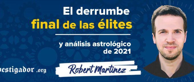 [Videos] de Robert Martinez. Entrevistas al astrólogo sobre el Fin de las Élites y análisis del 2021